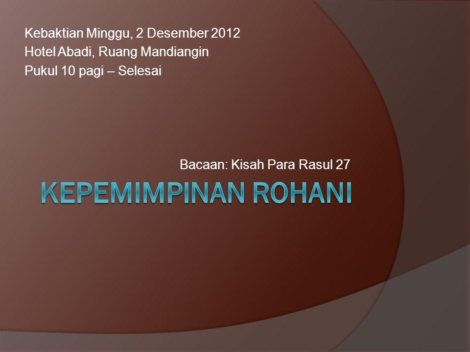 Kebaktian Minggu, 2 Desember 2012 Hotel Abadi, Ruang Mandiangin Pukul 10 pagi – Selesai Bacaan: Kisah Para Rasul 27
