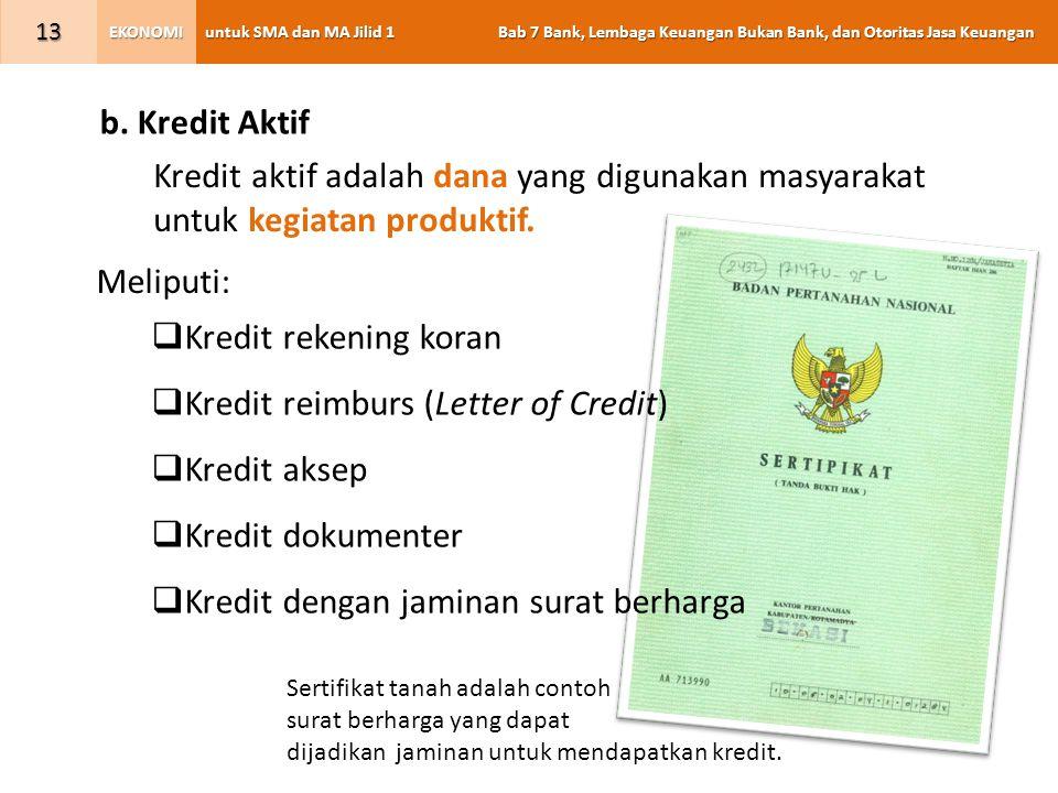 untuk SMA dan MA Jilid 1 Bab 7 Bank, Lembaga Keuangan Bukan Bank, dan Otoritas Jasa Keuangan EKONOMI 13 Kredit aktif adalah dana yang digunakan masyarakat untuk kegiatan produktif.