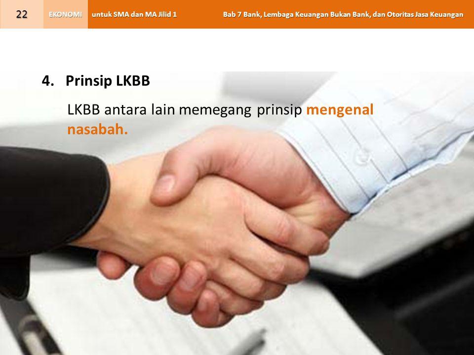 untuk SMA dan MA Jilid 1 Bab 7 Bank, Lembaga Keuangan Bukan Bank, dan Otoritas Jasa Keuangan EKONOMI 22 4.Prinsip LKBB LKBB antara lain memegang prinsip mengenal nasabah.