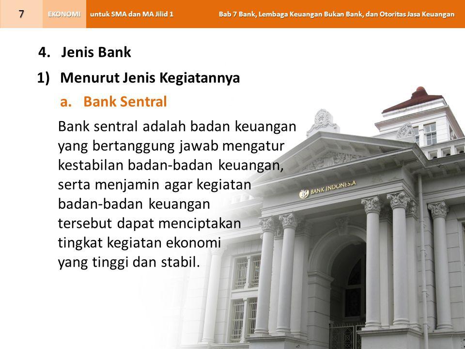 untuk SMA dan MA Jilid 1 Bab 7 Bank, Lembaga Keuangan Bukan Bank, dan Otoritas Jasa Keuangan EKONOMI 8 b.Bank Umum Bank umum adalah bank yang melaksanakan kegiatan usaha seperti menghimpun dana dan memberikan pinjaman serta jasa lalu lintas pembayaran dalam bidang keuangan kepada masyarakat.