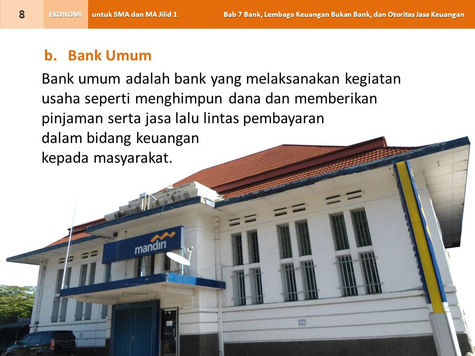 untuk SMA dan MA Jilid 1 Bab 7 Bank, Lembaga Keuangan Bukan Bank, dan Otoritas Jasa Keuangan EKONOMI 9 c.Bank Syariah Bank Syariah adalah bank yang dikelola sesuai prinsip-prinsip ekonomi Islam.