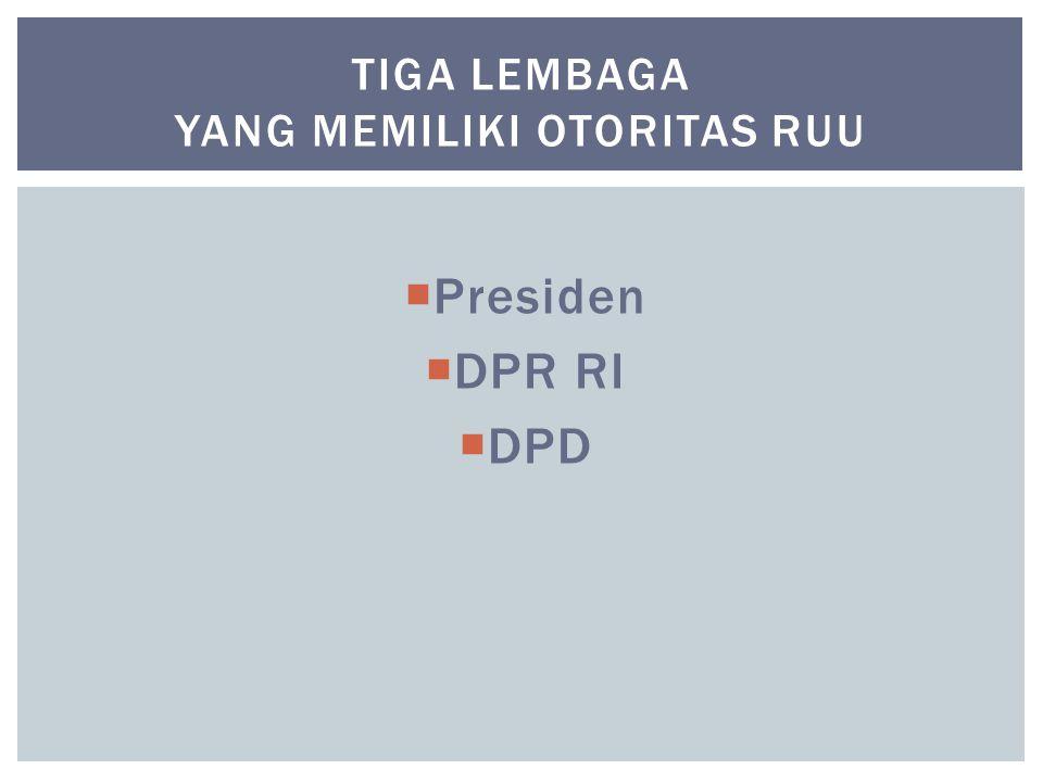  Presiden  DPR RI  DPD TIGA LEMBAGA YANG MEMILIKI OTORITAS RUU