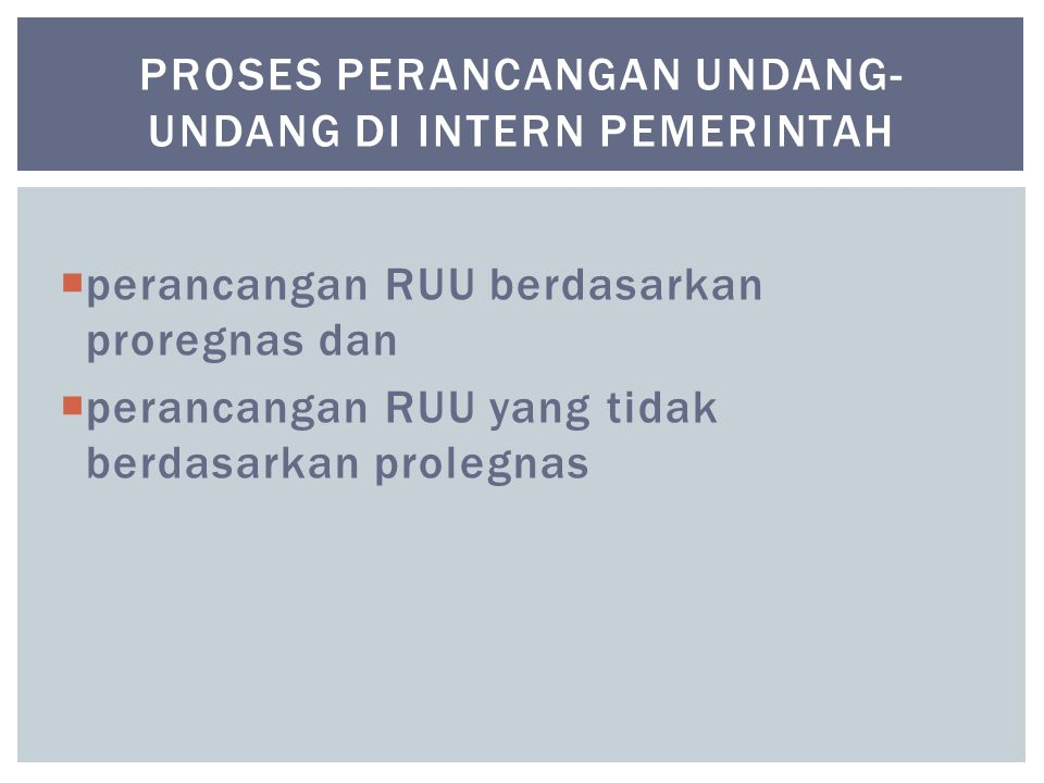  perancangan RUU berdasarkan proregnas dan  perancangan RUU yang tidak berdasarkan prolegnas PROSES PERANCANGAN UNDANG- UNDANG DI INTERN PEMERINTAH