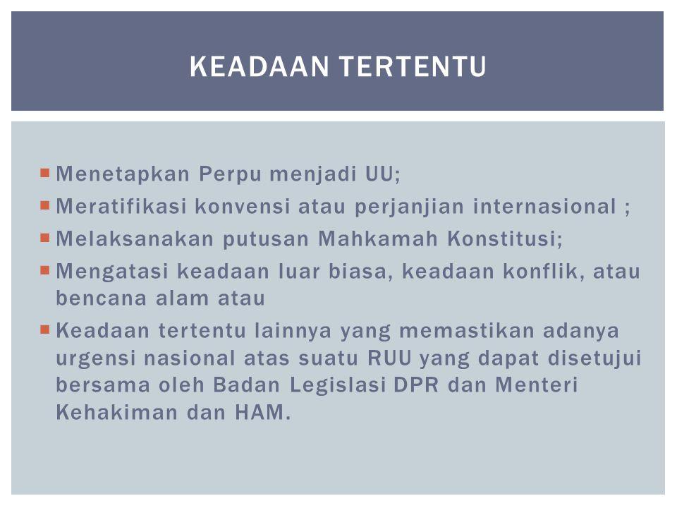  Menetapkan Perpu menjadi UU;  Meratifikasi konvensi atau perjanjian internasional ;  Melaksanakan putusan Mahkamah Konstitusi;  Mengatasi keadaan