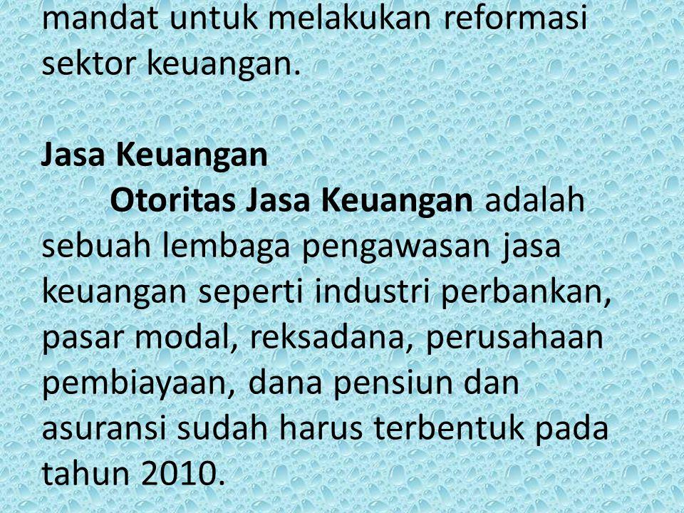 Keberadaan Otoritas Jasa Keuangan (OJK) sebagai suatu lembaga pengawasan sektor keuangan di Indonesia perlu diperhatikan, oleh karena itu harus dipersiapkan dengan baik segala hal untuk mendukung keberadaan Otoritas Jasa Keuangan tersebut.