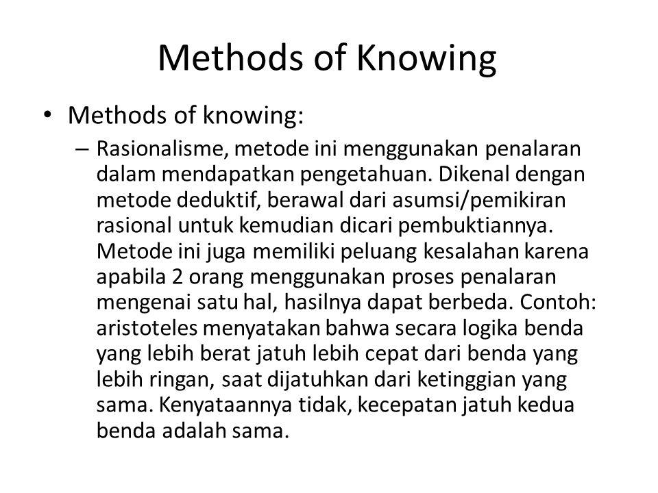 Methods of Knowing Methods of knowing: – Rasionalisme, metode ini menggunakan penalaran dalam mendapatkan pengetahuan. Dikenal dengan metode deduktif,