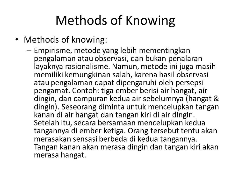 Methods of Knowing Methods of knowing: – Metode Ilmiah (science), merupakan gabungan dari dua metode sebelumnya: rasionalisme dan empirisme.