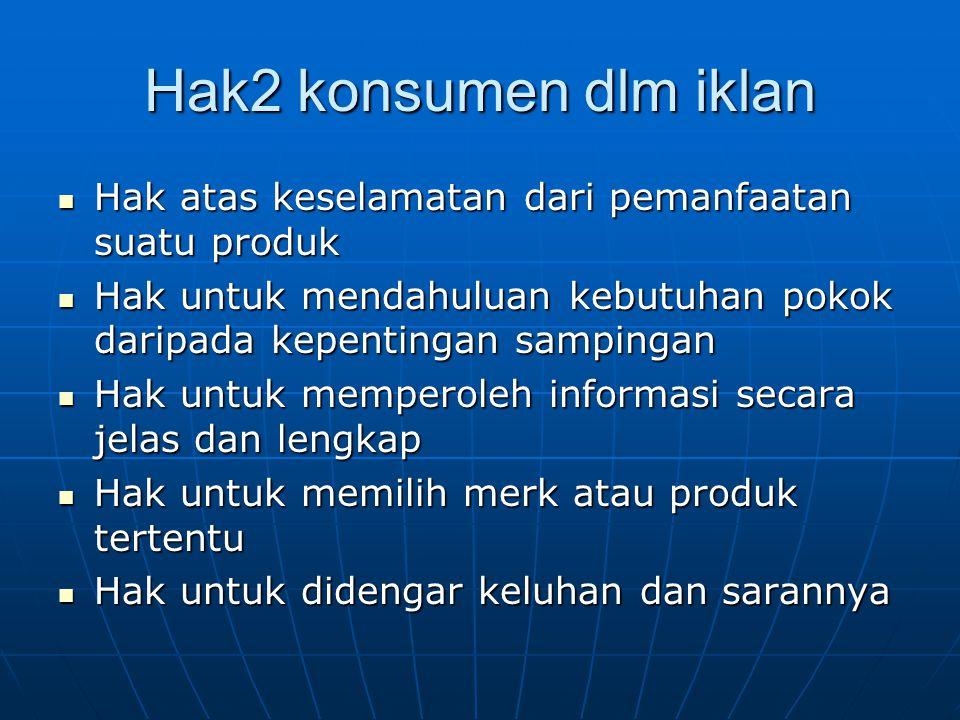 Hak2 konsumen dlm iklan Hak atas keselamatan dari pemanfaatan suatu produk Hak atas keselamatan dari pemanfaatan suatu produk Hak untuk mendahuluan ke