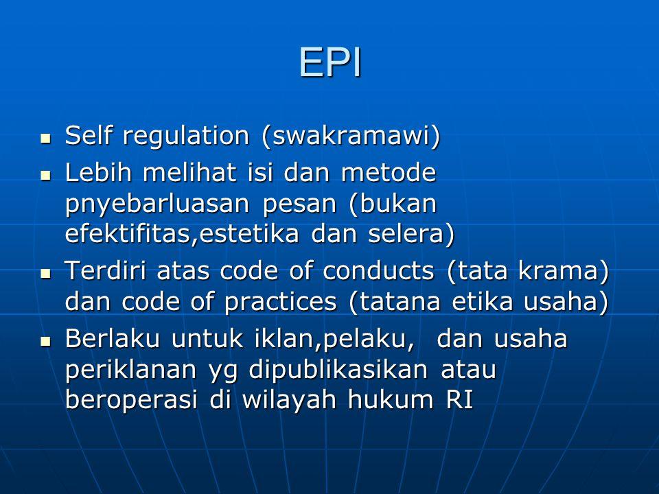 EPI Self regulation (swakramawi) Self regulation (swakramawi) Lebih melihat isi dan metode pnyebarluasan pesan (bukan efektifitas,estetika dan selera)