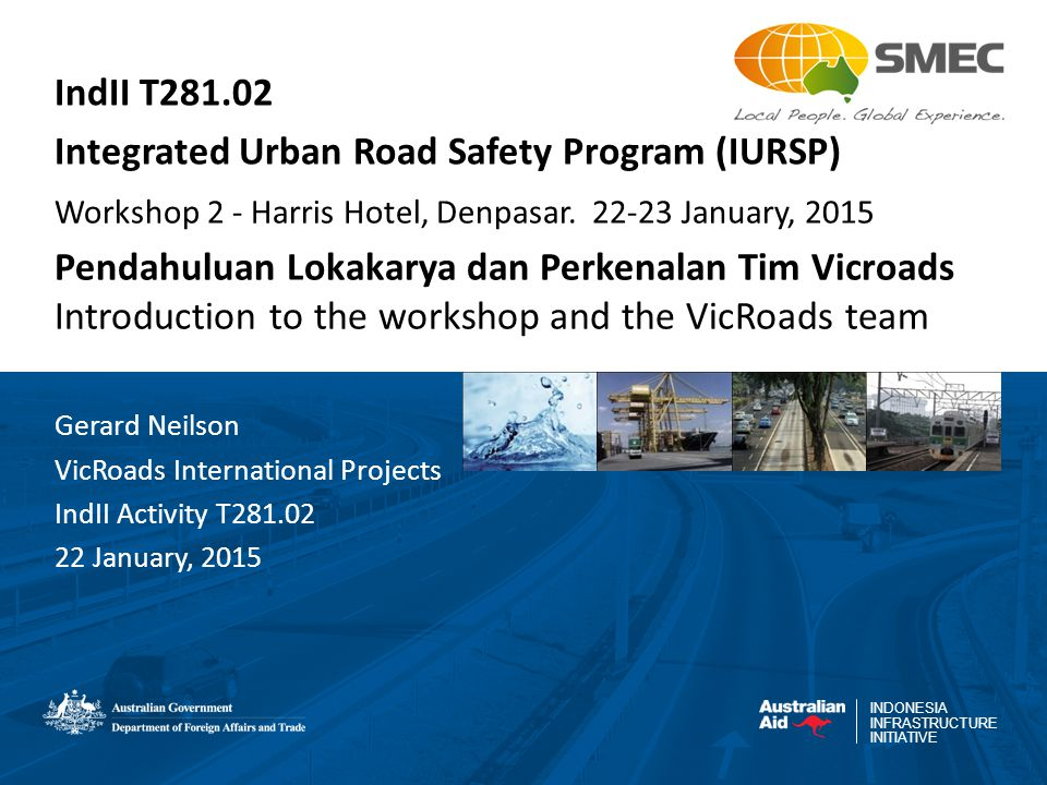 INDONESIA INFRASTRUCTURE INITIATIVE IndII T281.02 Integrated Urban Road Safety Program (IURSP) Workshop 2 - Harris Hotel, Denpasar.