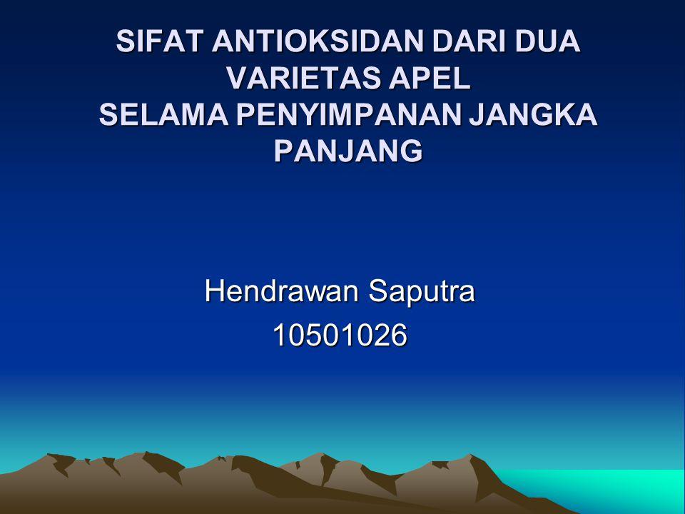 SIFAT ANTIOKSIDAN DARI DUA VARIETAS APEL SELAMA PENYIMPANAN JANGKA PANJANG Hendrawan Saputra 10501026