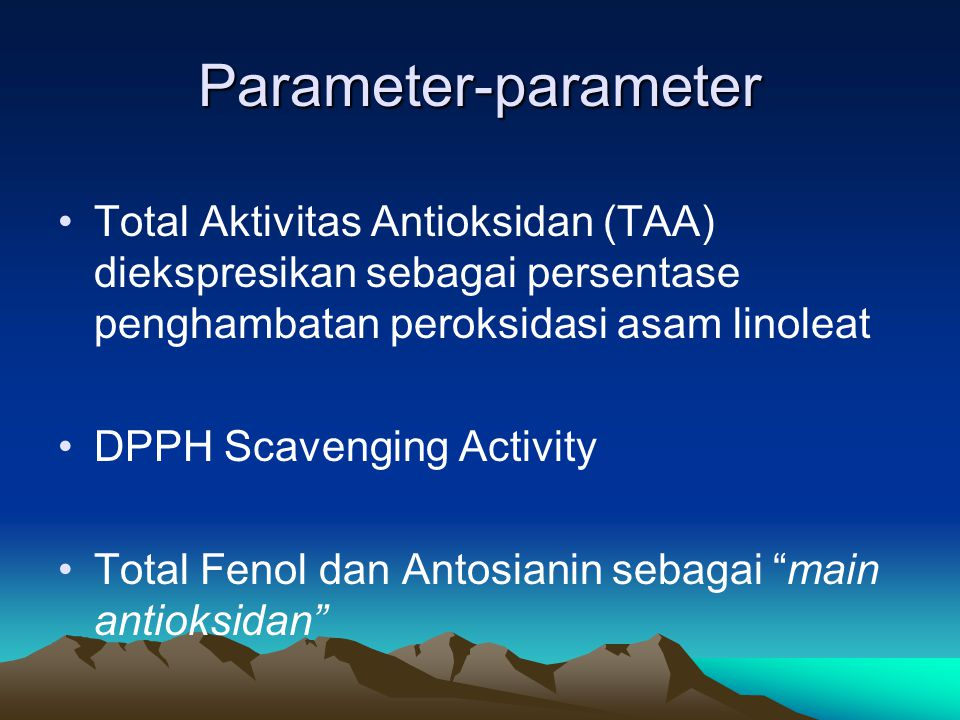 Parameter-parameter Total Aktivitas Antioksidan (TAA) diekspresikan sebagai persentase penghambatan peroksidasi asam linoleat DPPH Scavenging Activity Total Fenol dan Antosianin sebagai main antioksidan