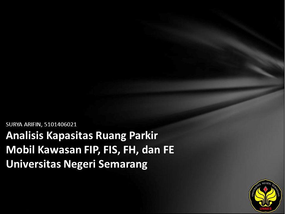 SURYA ARIFIN, 5101406021 Analisis Kapasitas Ruang Parkir Mobil Kawasan FIP, FIS, FH, dan FE Universitas Negeri Semarang