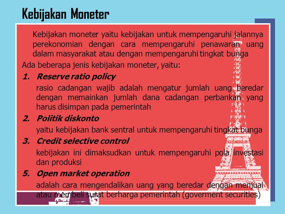 Kebijakan Moneter Kebijakan moneter yaitu kebijakan untuk mempengaruhi jalannya perekonomian dengan cara mempengaruhi penawaran uang dalam masyarakat