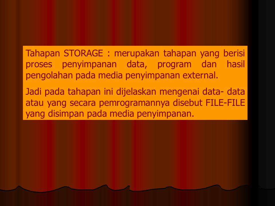 Tahapan STORAGE : merupakan tahapan yang berisi proses penyimpanan data, program dan hasil pengolahan pada media penyimpanan external. Jadi pada tahap