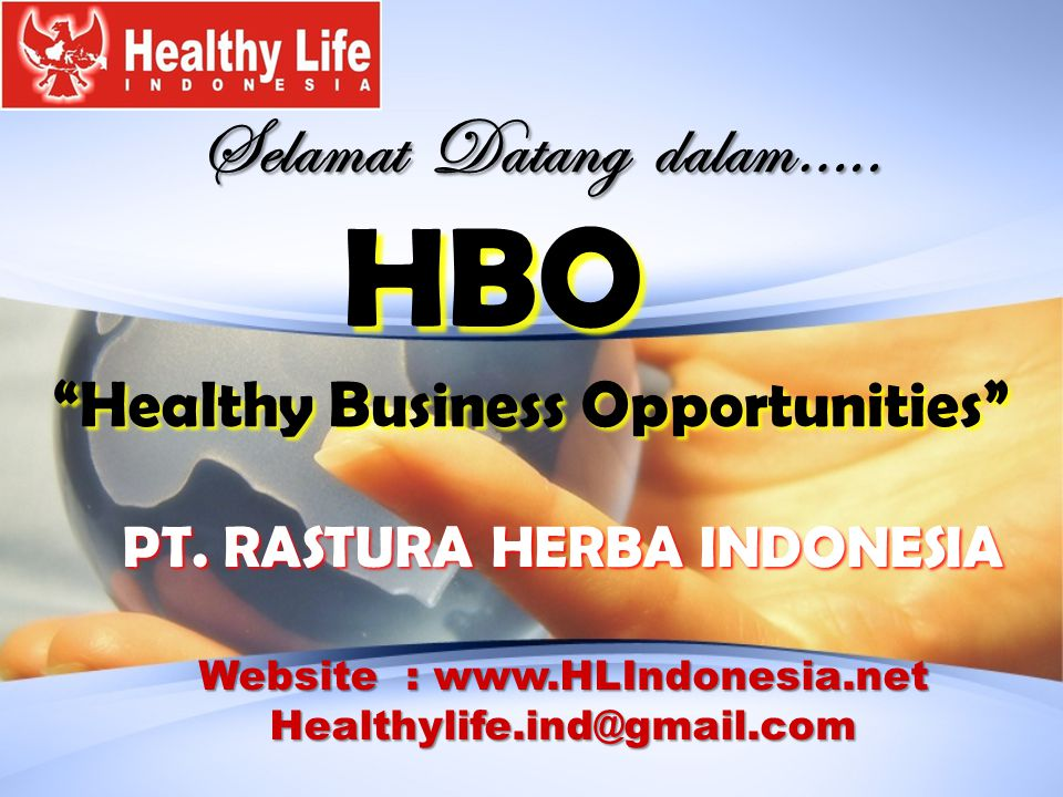 Selamat Datang dalam…..HBO Healthy Business Opportunities PT.
