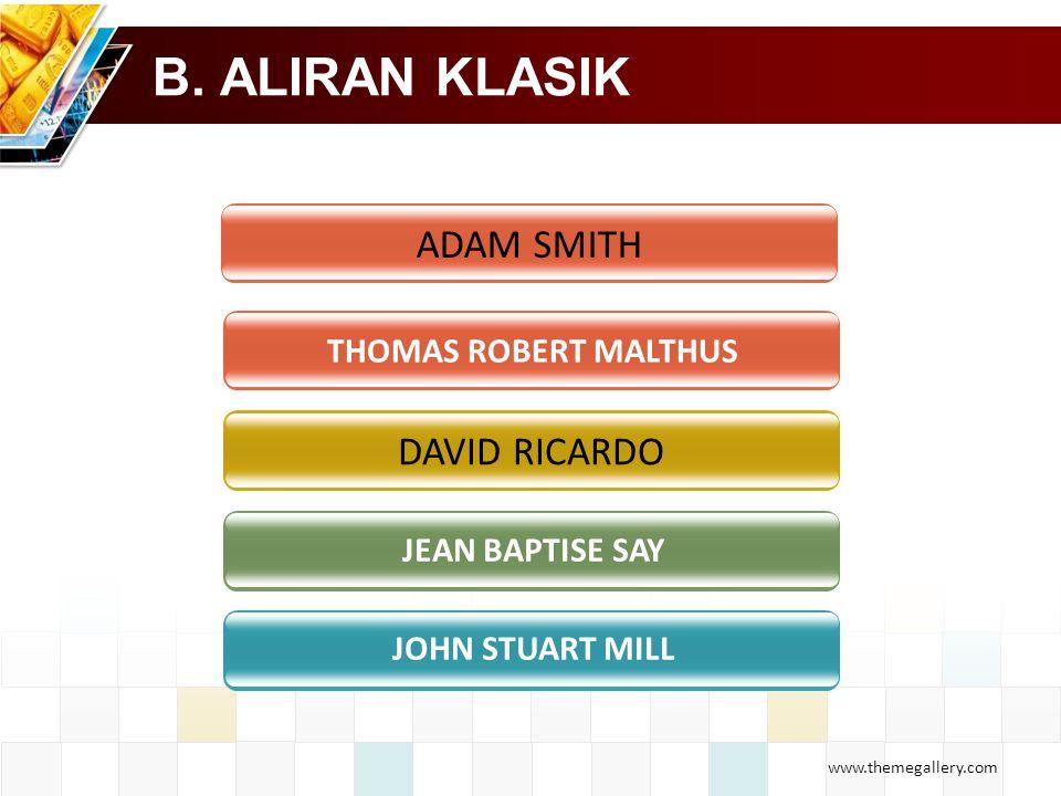 www.themegallery.com B. ALIRAN KLASIK DAVID RICARDO THOMAS ROBERT MALTHUS JEAN BAPTISE SAY JOHN STUART MILL ADAM SMITH
