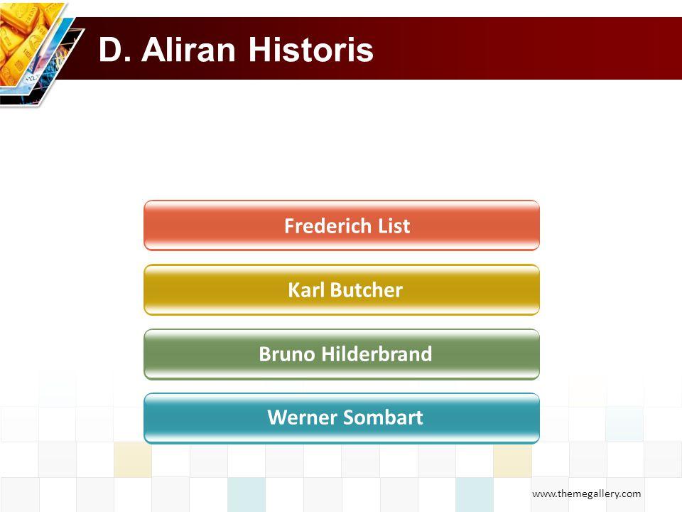 www.themegallery.com D. Aliran Historis Frederich List Karl Butcher Bruno Hilderbrand Werner Sombart
