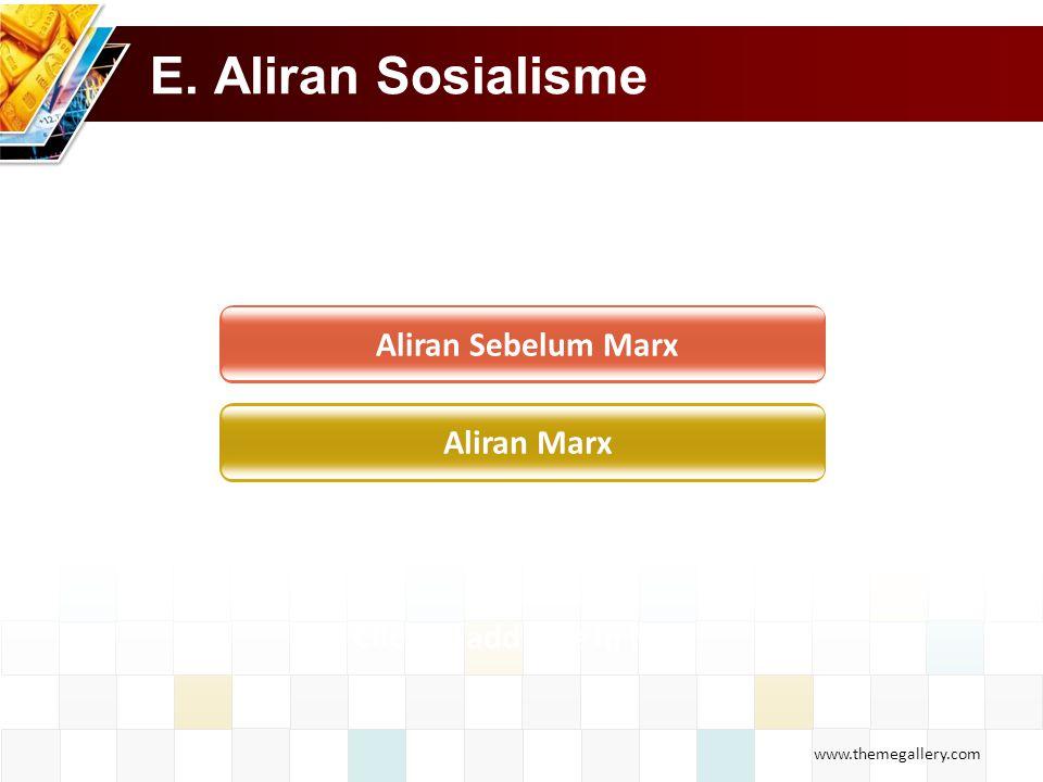 www.themegallery.com E. Aliran Sosialisme Aliran Sebelum Marx Aliran Marx Click to add title in here