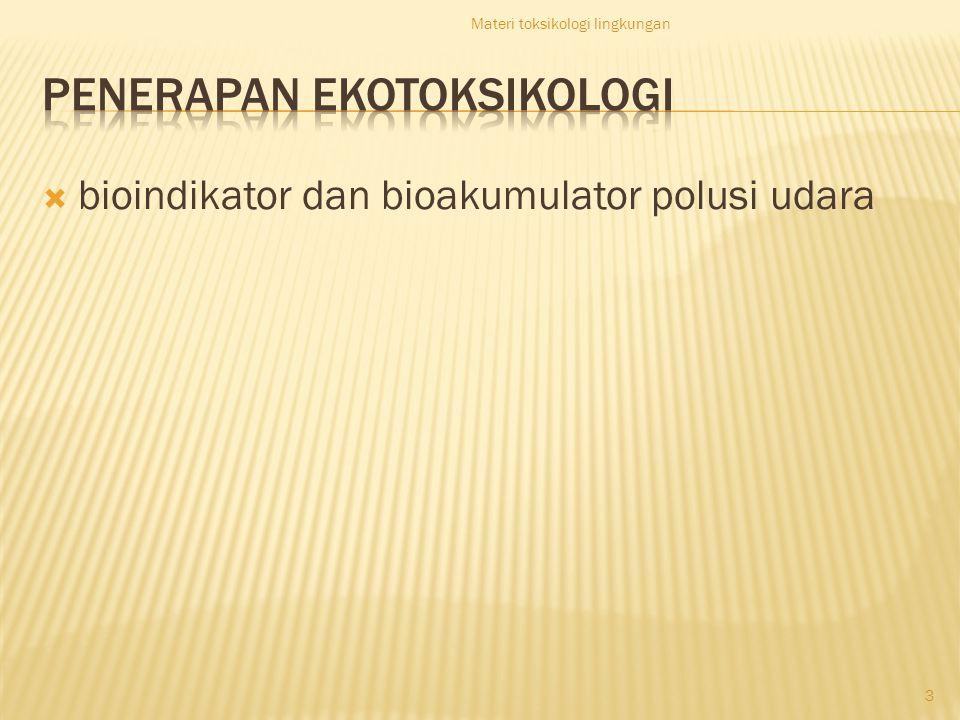  bioindikator dan bioakumulator polusi udara Materi toksikologi lingkungan 3