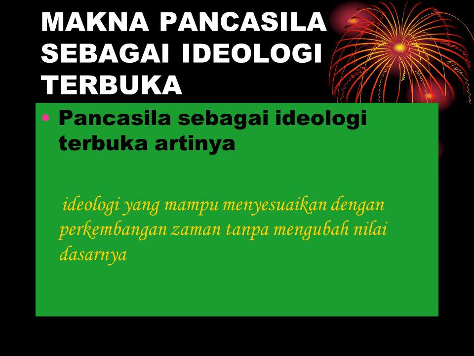 MAKNA PANCASILA SEBAGAI IDEOLOGI TERBUKA Pancasila sebagai ideologi terbuka artinya i deologi yang mampu menyesuaikan dengan perkembangan zaman tanpa mengubah nilai dasarnya