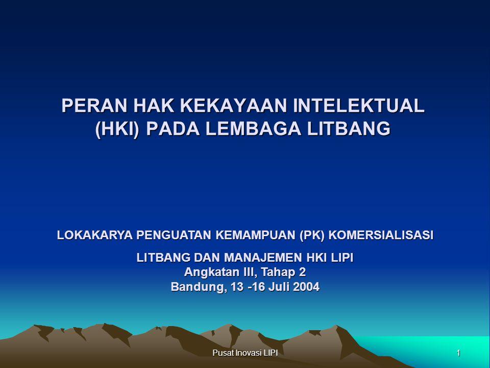 1 Pusat Inovasi LIPI PERAN HAK KEKAYAAN INTELEKTUAL (HKI) PADA LEMBAGA LITBANG LOKAKARYA PENGUATAN KEMAMPUAN (PK) KOMERSIALISASI LITBANG DAN MANAJEMEN