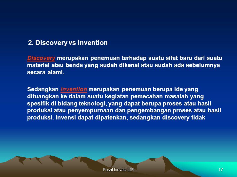 Pusat Inovasi LIPI17 Discovery merupakan penemuan terhadap suatu sifat baru dari suatu material atau benda yang sudah dikenal atau sudah ada sebelumny