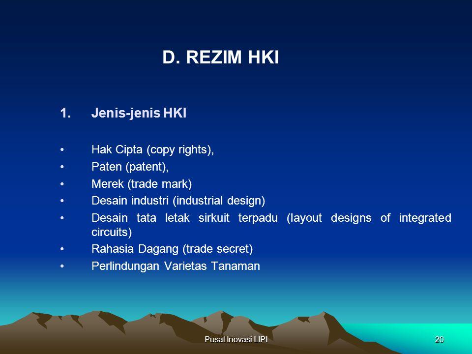 Pusat Inovasi LIPI20 1. Jenis-jenis HKI Hak Cipta (copy rights), Paten (patent), Merek (trade mark) Desain industri (industrial design) Desain tata le