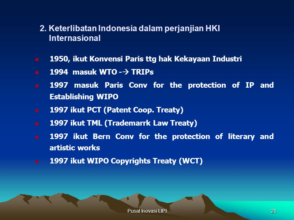 Pusat Inovasi LIPI21 2. Keterlibatan Indonesia dalam perjanjian HKI Internasional 1950, ikut Konvensi Paris ttg hak Kekayaan Industri 1994 masuk WTO -