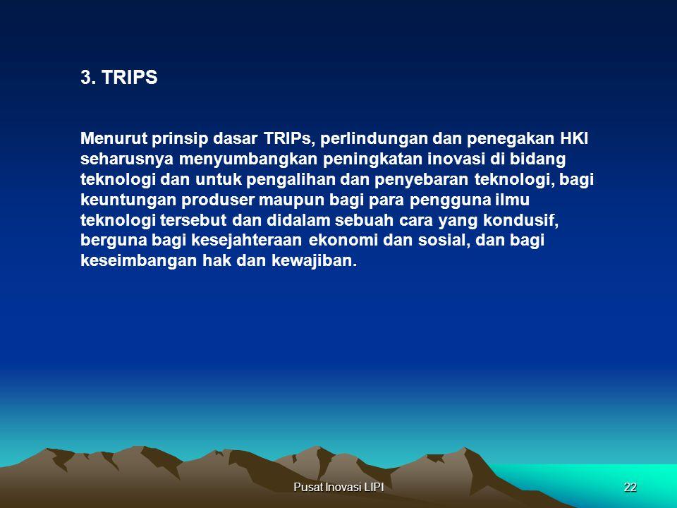 Pusat Inovasi LIPI22 Menurut prinsip dasar TRIPs, perlindungan dan penegakan HKI seharusnya menyumbangkan peningkatan inovasi di bidang teknologi dan