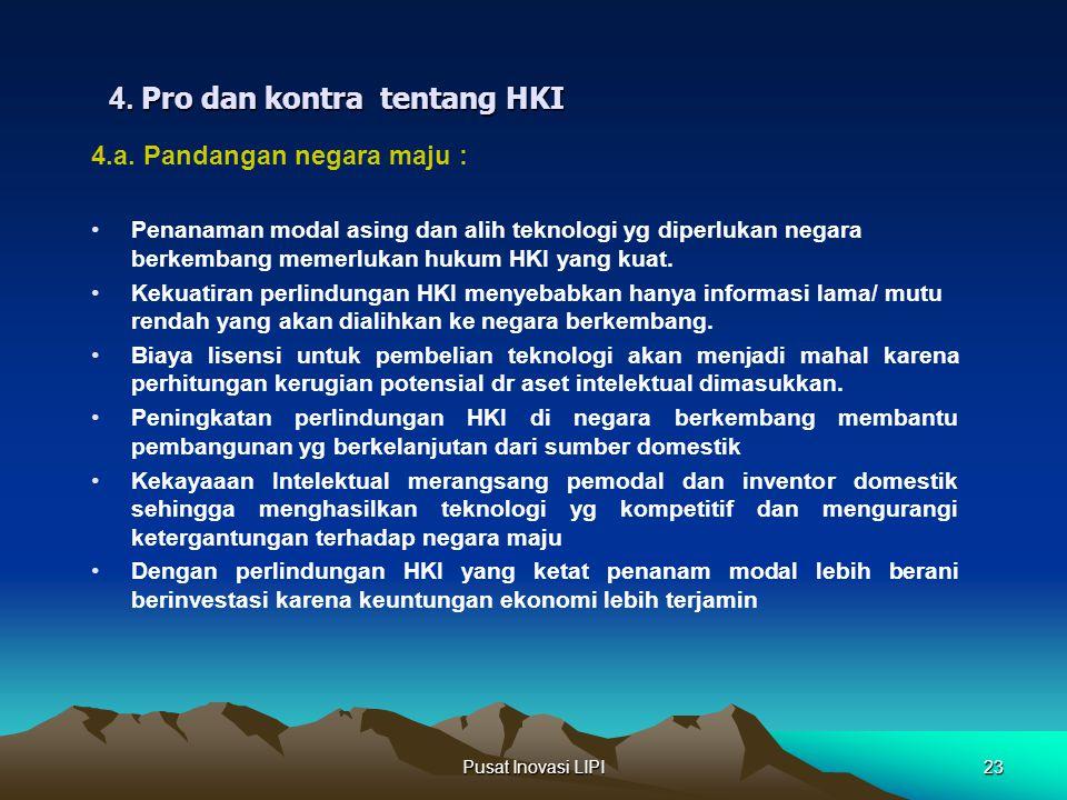 Pusat Inovasi LIPI23 4. Pro dan kontra tentang HKI 4.a. Pandangan negara maju : Penanaman modal asing dan alih teknologi yg diperlukan negara berkemba