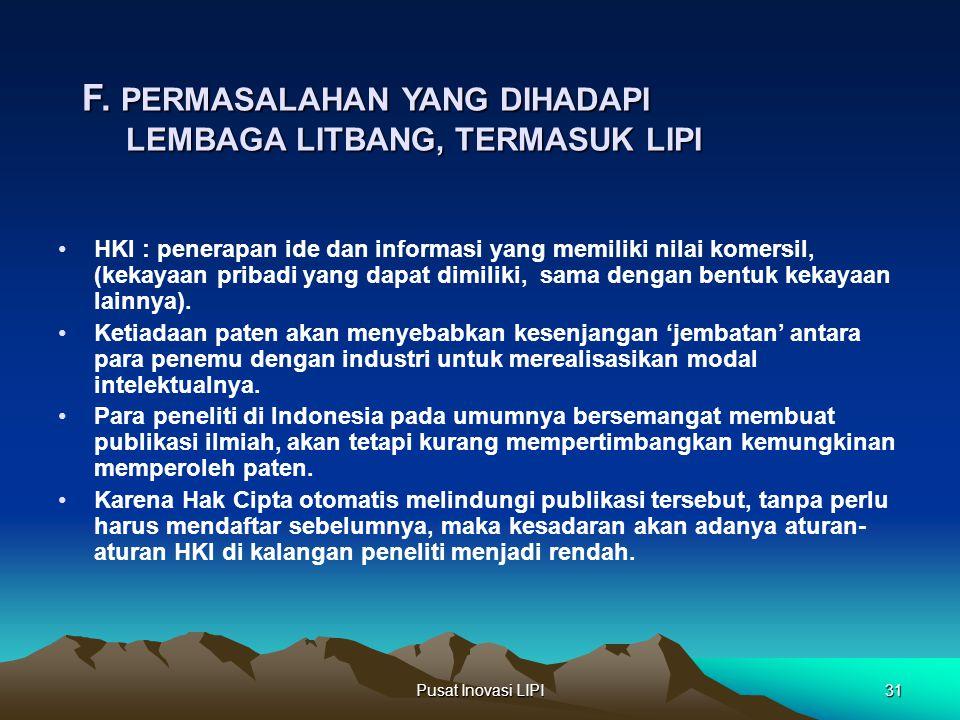 Pusat Inovasi LIPI31 F. PERMASALAHAN YANG DIHADAPI LEMBAGA LITBANG, TERMASUK LIPI HKI : penerapan ide dan informasi yang memiliki nilai komersil, (kek