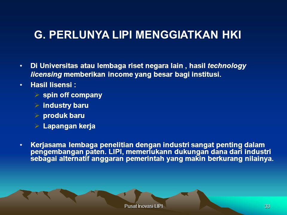 Pusat Inovasi LIPI33 Di Universitas atau lembaga riset negara lain, hasil technology licensing memberikan income yang besar bagi institusi. Hasil lise
