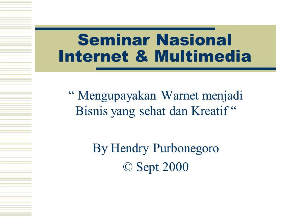 """Seminar Nasional Internet & Multimedia """" Mengupayakan Warnet menjadi Bisnis yang sehat dan Kreatif """" By Hendry Purbonegoro © Sept 2000"""