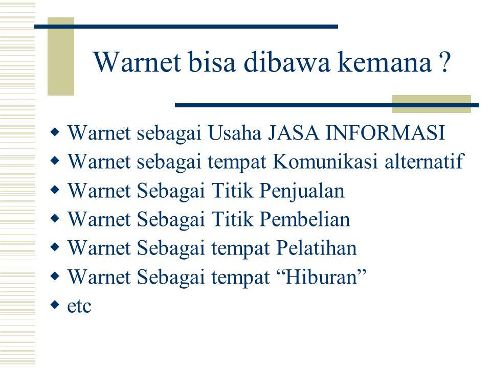 Warnet bisa dibawa kemana ?  Warnet sebagai Usaha JASA INFORMASI  Warnet sebagai tempat Komunikasi alternatif  Warnet Sebagai Titik Penjualan  War