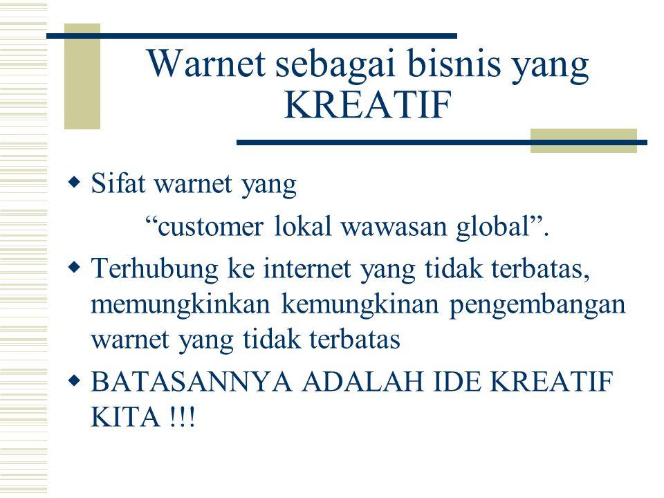 """Warnet sebagai bisnis yang KREATIF  Sifat warnet yang """"customer lokal wawasan global"""".  Terhubung ke internet yang tidak terbatas, memungkinkan kemu"""