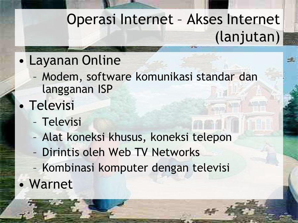 Operasi Internet – Akses Internet (lanjutan) Layanan Online –Modem, software komunikasi standar dan langganan ISP Televisi –Televisi –Alat koneksi khu