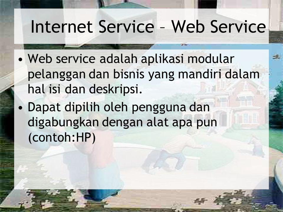 Internet Service – Web Service Web service adalah aplikasi modular pelanggan dan bisnis yang mandiri dalam hal isi dan deskripsi. Dapat dipilih oleh p
