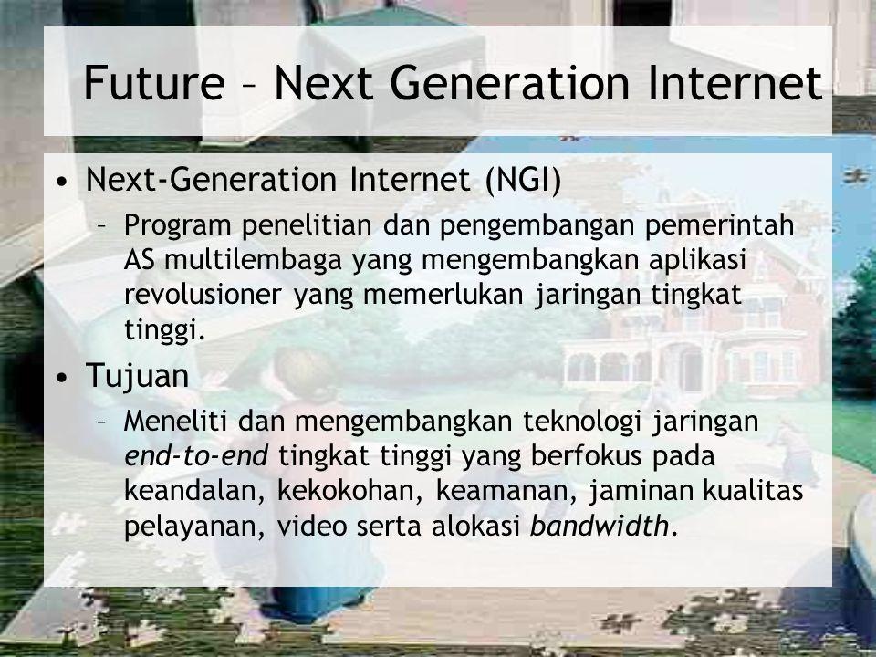 Future : Future : Very-High-Speed Backbone Network Service (vBNS) Jaringan berkecepatan tinggi yang didesain untuk mendukung internet2 akademik dan inisiatif NGI yang disponsori oleh pemerintah.