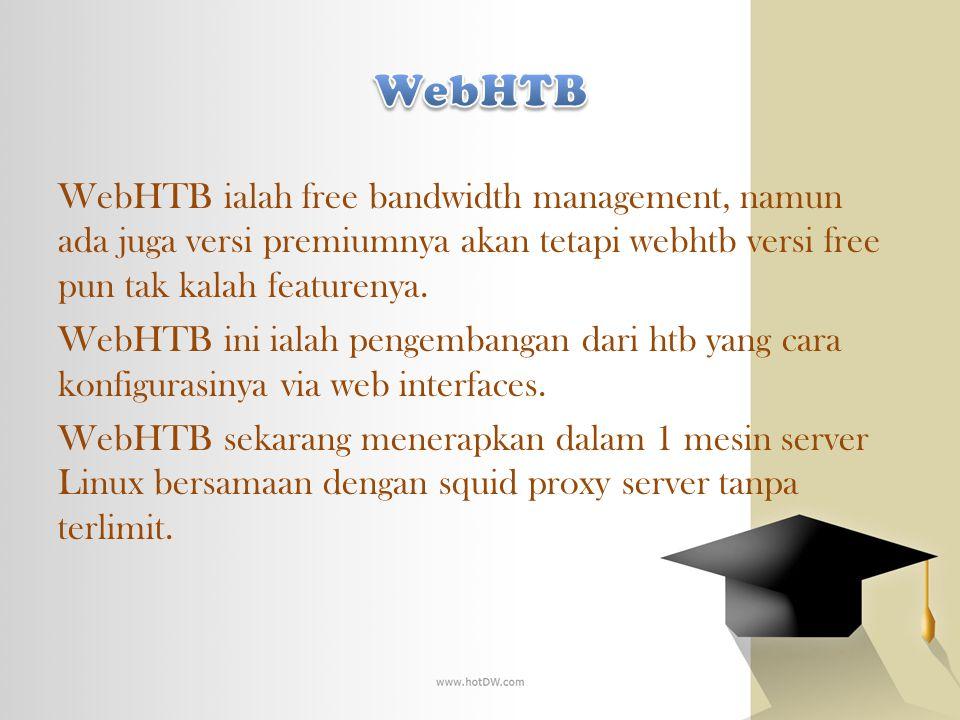 WebHTB ialah free bandwidth management, namun ada juga versi premiumnya akan tetapi webhtb versi free pun tak kalah featurenya. WebHTB ini ialah penge