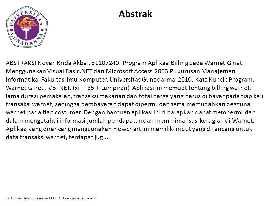 Abstrak ABSTRAKSI Novan Krida Akbar. 31107240. Program Aplikasi Billing pada Warnet G net. Menggunakan Visual Basic.NET dan Microsoft Access 2003 PI.