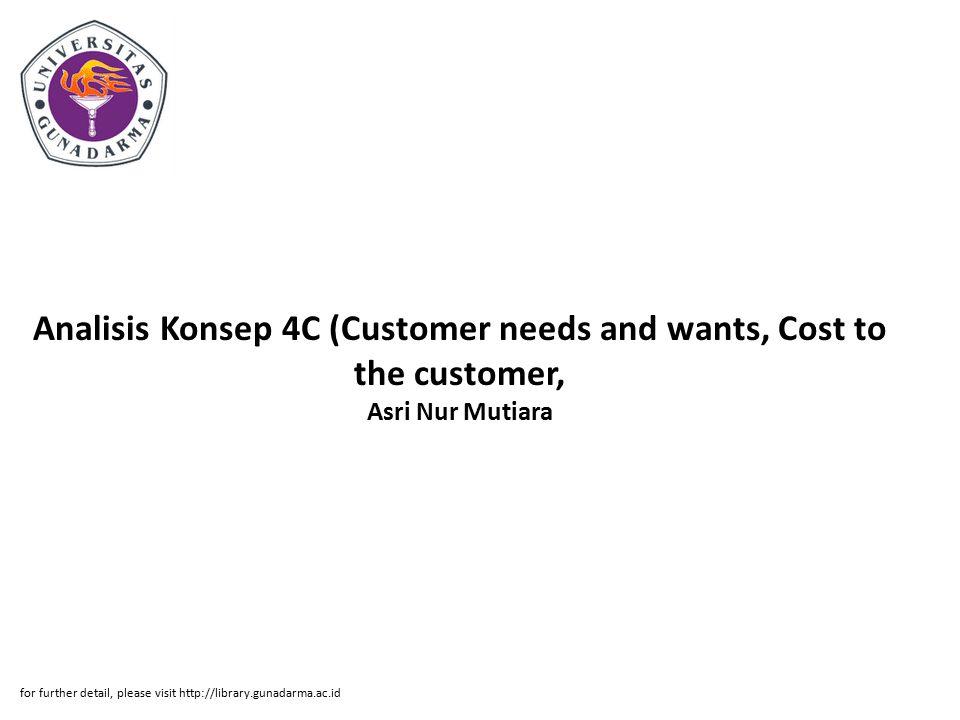 Abstrak ABSTRAKSI Asri Nur Mutiara Analisis Konsep 4C (Customer needs and wants, Cost to the customer, Convenience dan Communication) pada warnet BMC Pondok Kelapa – Jakarta Timur.