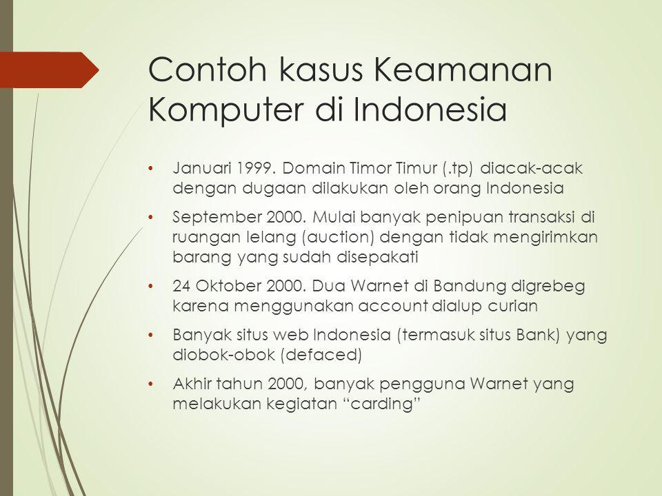 Contoh kasus Keamanan Komputer di Indonesia Januari 1999. Domain Timor Timur (.tp) diacak-acak dengan dugaan dilakukan oleh orang Indonesia September