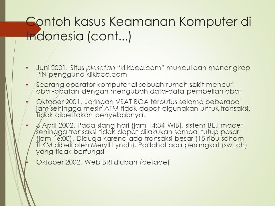 """Contoh kasus Keamanan Komputer di Indonesia (cont...) Juni 2001. Situs plesetan """"kilkbca.com"""" muncul dan menangkap PIN pengguna klikbca.com Seorang op"""