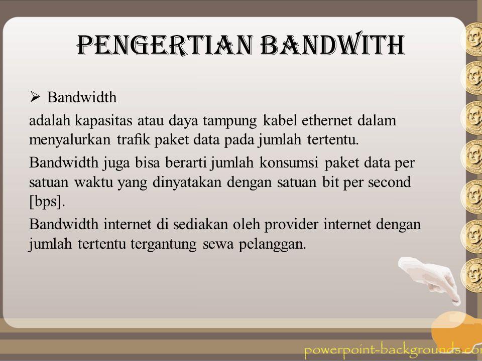 PENGERTIAN BANDWITH  Bandwidth adalah kapasitas atau daya tampung kabel ethernet dalam menyalurkan trafik paket data pada jumlah tertentu. Bandwidth j