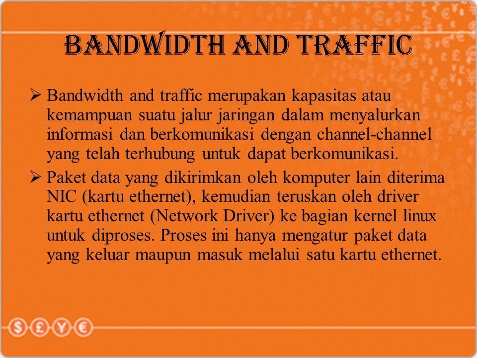 BANDWIDTH AND TRAFFIC  Bandwidth and traffic merupakan kapasitas atau kemampuan suatu jalur jaringan dalam menyalurkan informasi dan berkomunikasi de