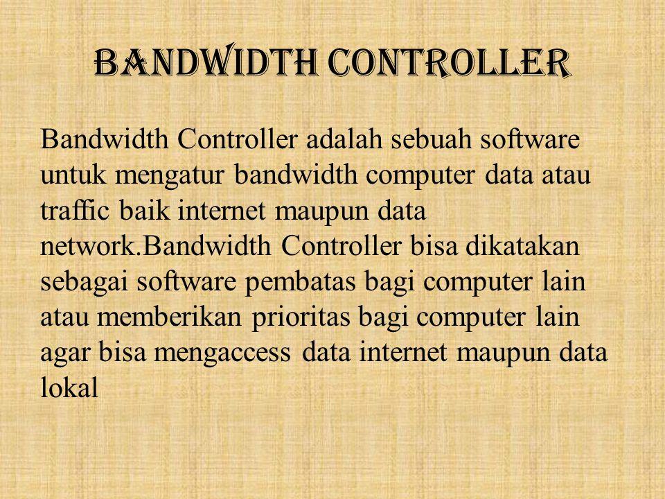 KELEBIHAN BANDWIDTH CONTROLLER  Dapat melakukan pengaturan pada proses download serta upload dari komuter lain untuk data traffic  Dapat membatasi beberapa komputer atau grup jaringan dengan btas tertentu menggunakan traffic data pada server.