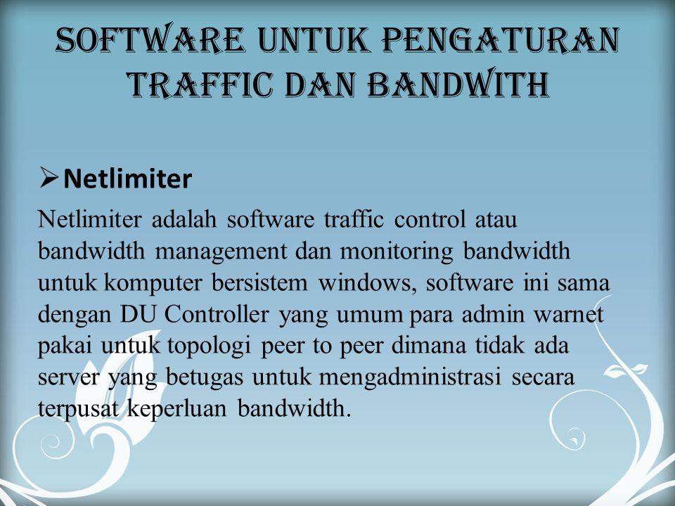 SOFTWARE UNTUK PENGATURAN TRAFFIC DAN BANDWITH  Netlimiter Netlimiter adalah software traffic control atau bandwidth management dan monitoring bandwi
