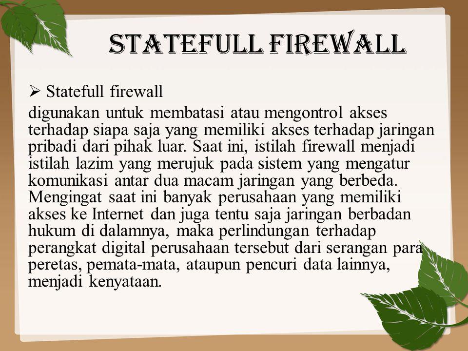 Statefull firewall  Statefull firewall digunakan untuk membatasi atau mengontrol akses terhadap siapa saja yang memiliki akses terhadap jaringan prib