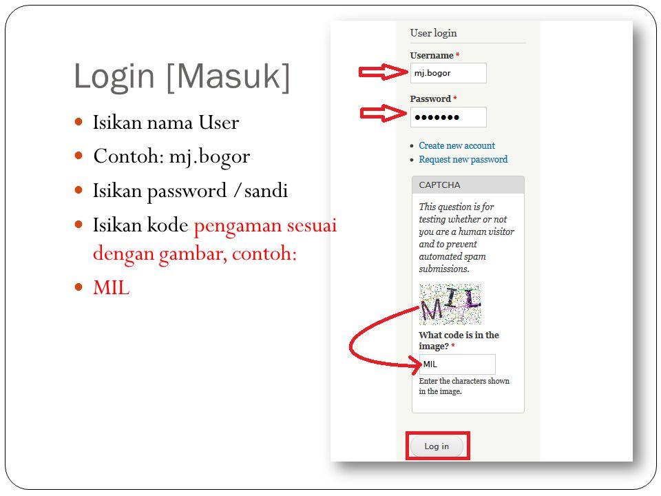 Login [Masuk] Isikan nama User Contoh: mj.bogor Isikan password /sandi Isikan kode pengaman sesuai dengan gambar, contoh: MIL
